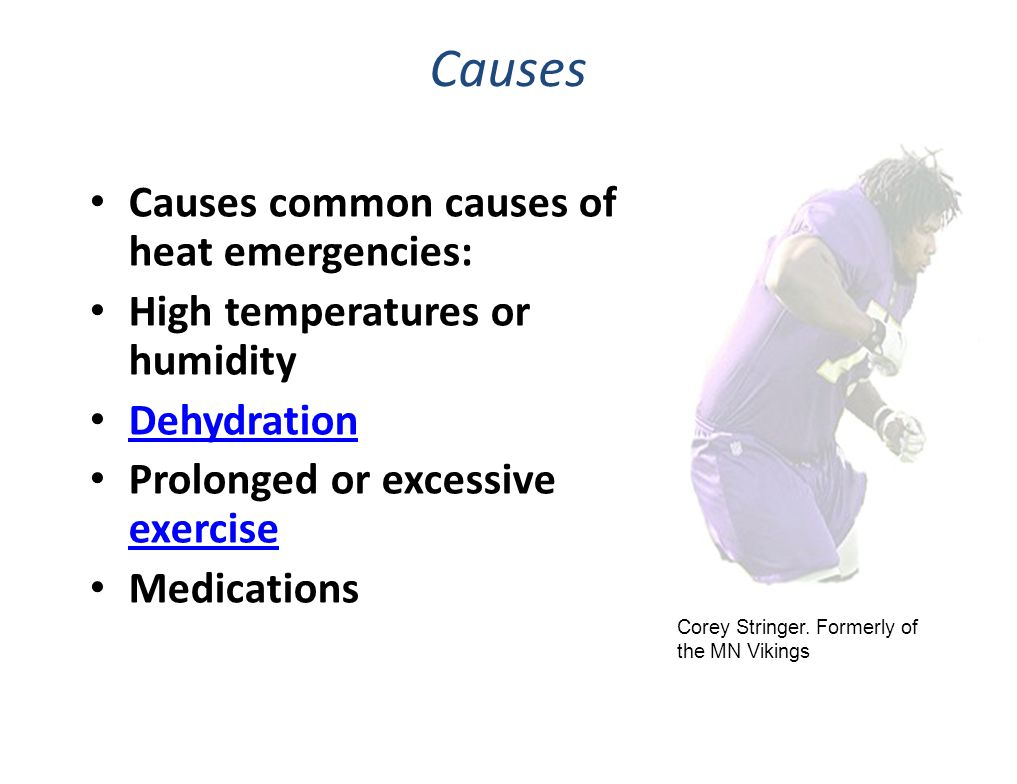 Causes Causes common causes of heat emergencies: High temperatures or humidity Dehydration Prolonged or excessive exercise exercise Medications Corey