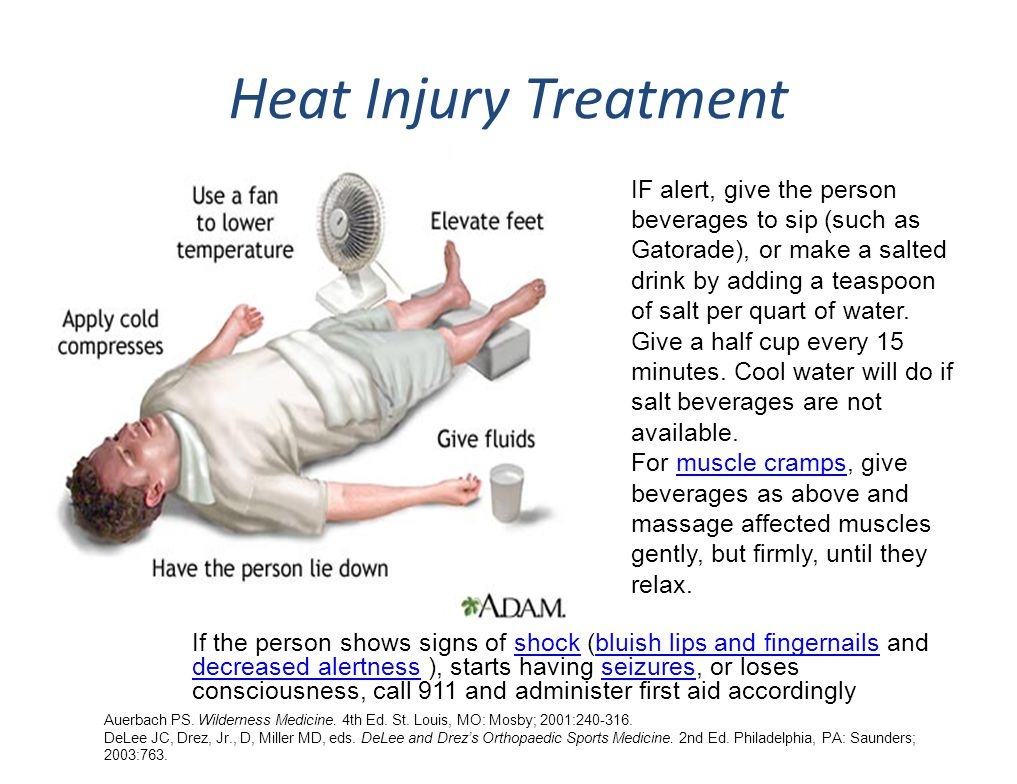 Heat Injury Treatment Auerbach PS. Wilderness Medicine. 4th Ed. St. Louis, MO: Mosby; 2001:240-316. DeLee JC, Drez, Jr., D, Miller MD, eds. DeLee and