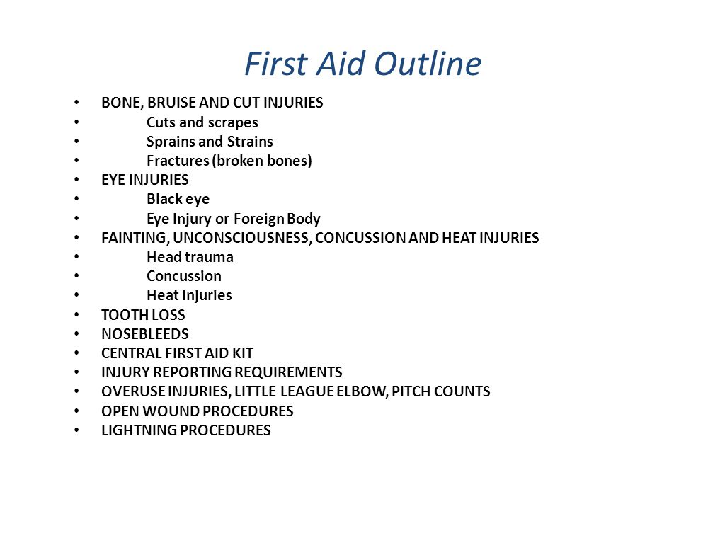 First Aid Outline BONE, BRUISE AND CUT INJURIES Cuts and scrapes Sprains and Strains Fractures (broken bones) EYE INJURIES Black eye Eye Injury or For