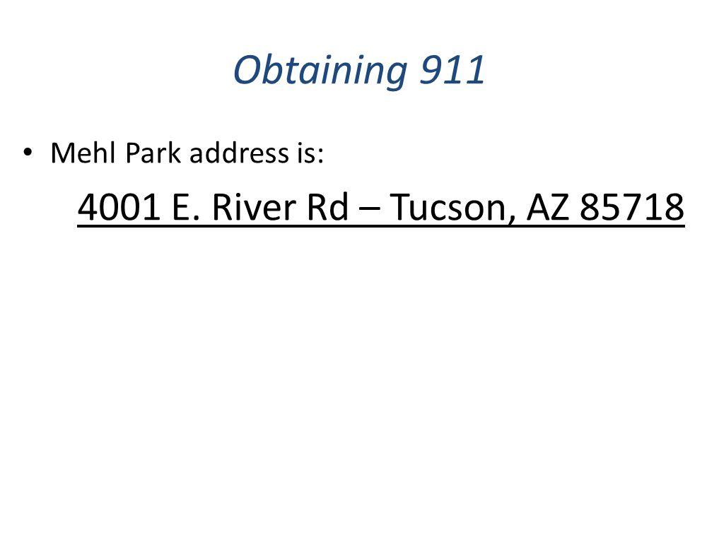 Obtaining 911 Mehl Park address is: 4001 E. River Rd – Tucson, AZ 85718