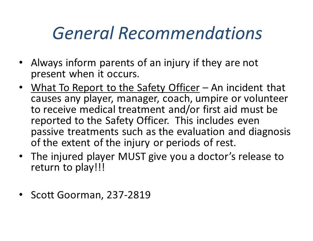 General Recommendations Always inform parents of an injury if they are not present when it occurs. What To Report to the Safety Officer – An incident