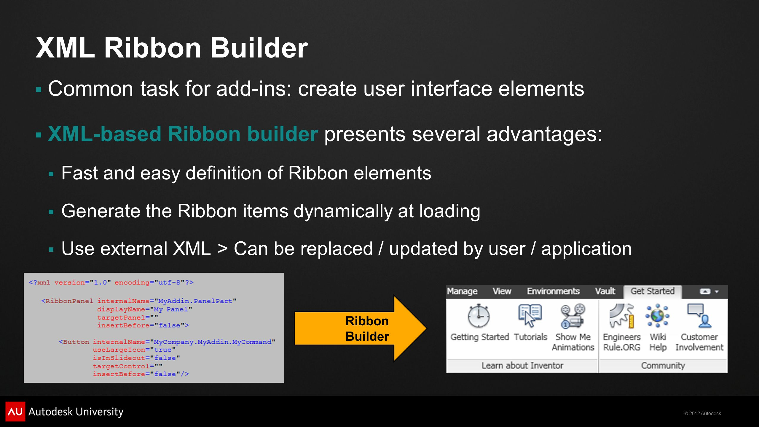 © 2012 Autodesk XML Ribbon Builder  Common task for add-ins: create user interface elements  XML-based Ribbon builder presents several advantages: 