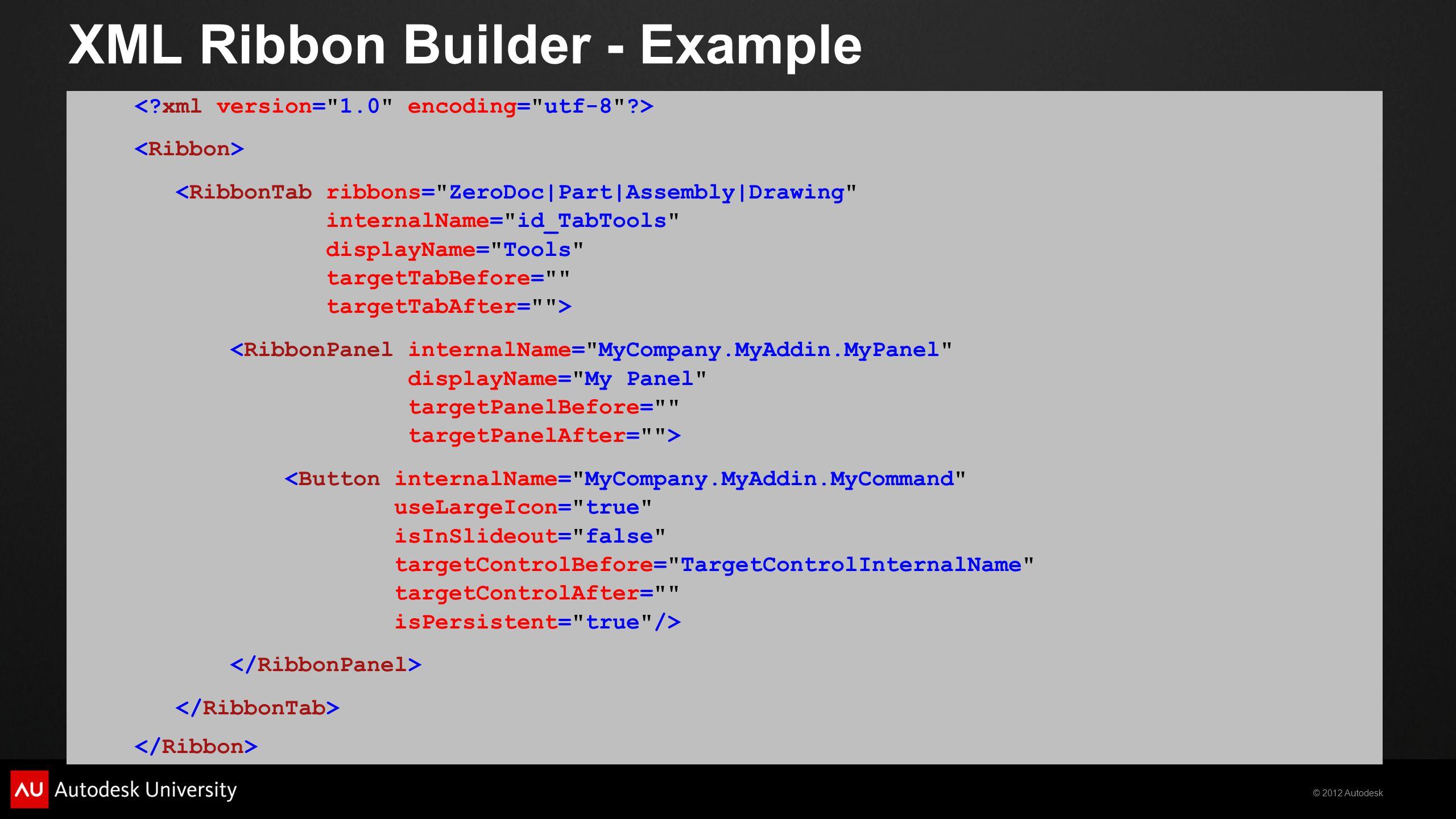 © 2012 Autodesk XML Ribbon Builder - Example <RibbonTab ribbons=