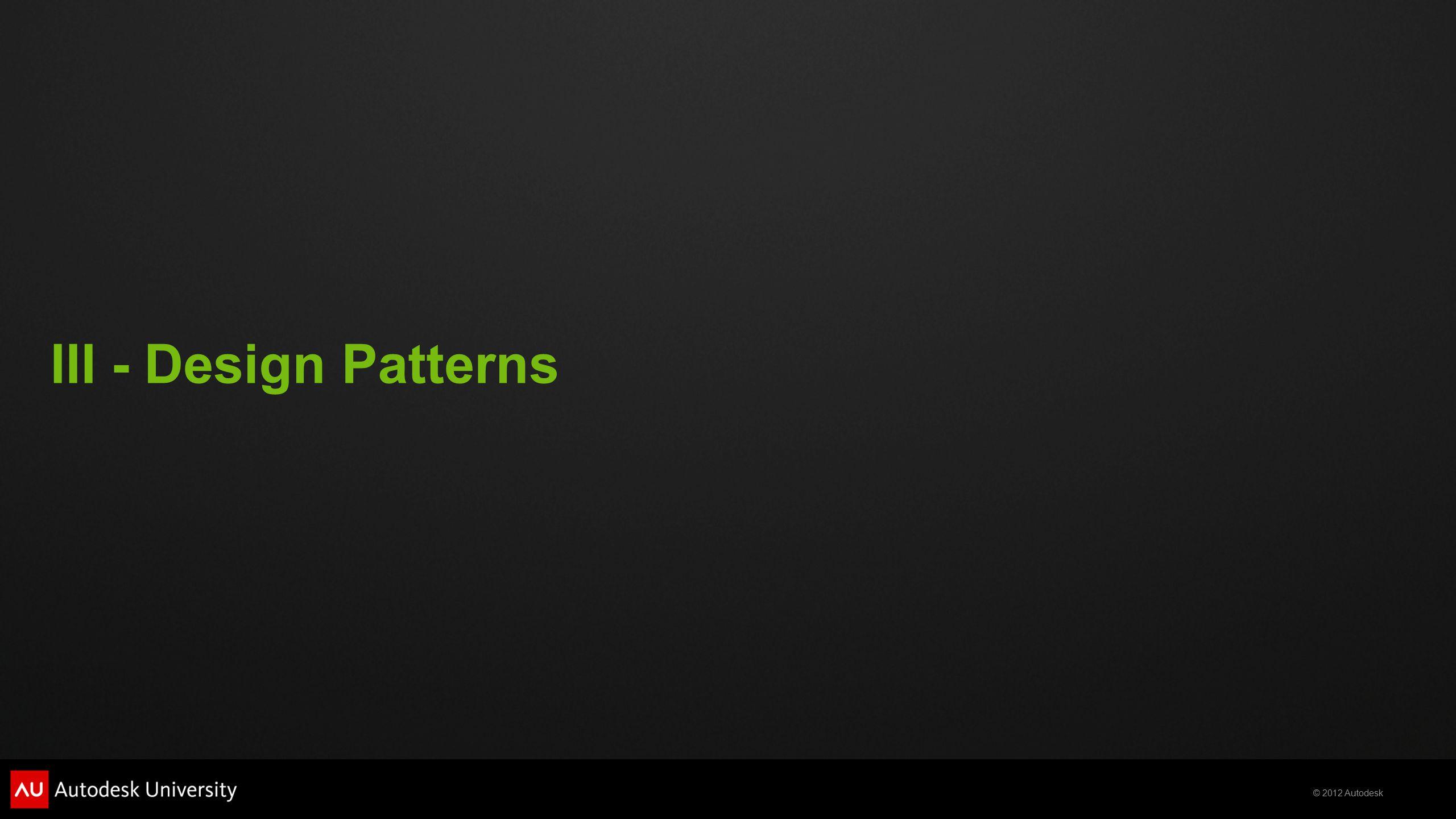 © 2012 Autodesk III - Design Patterns