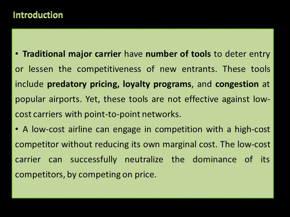 Traditional major carrier have number of tools to deter entry or lessen the competitiveness of new entrants.