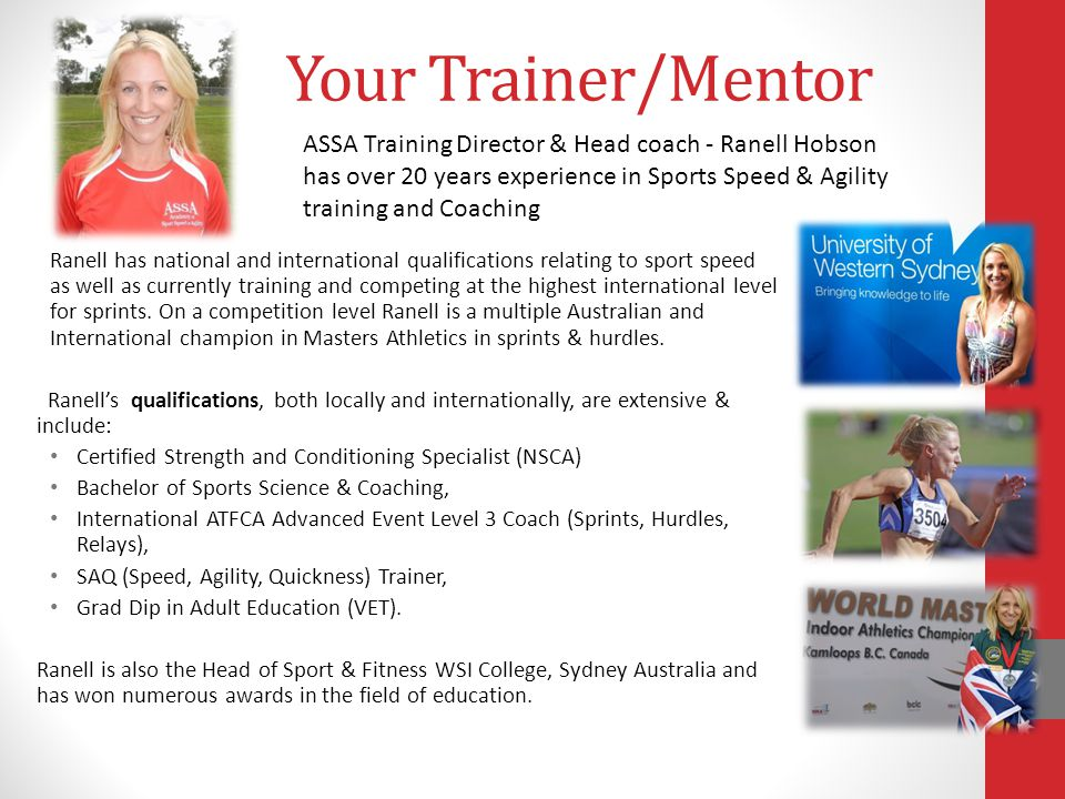 Your Trainer/Mentor Ranell has national and international qualifications relating to sport speed as well as currently training and competing at the highest international level for sprints.