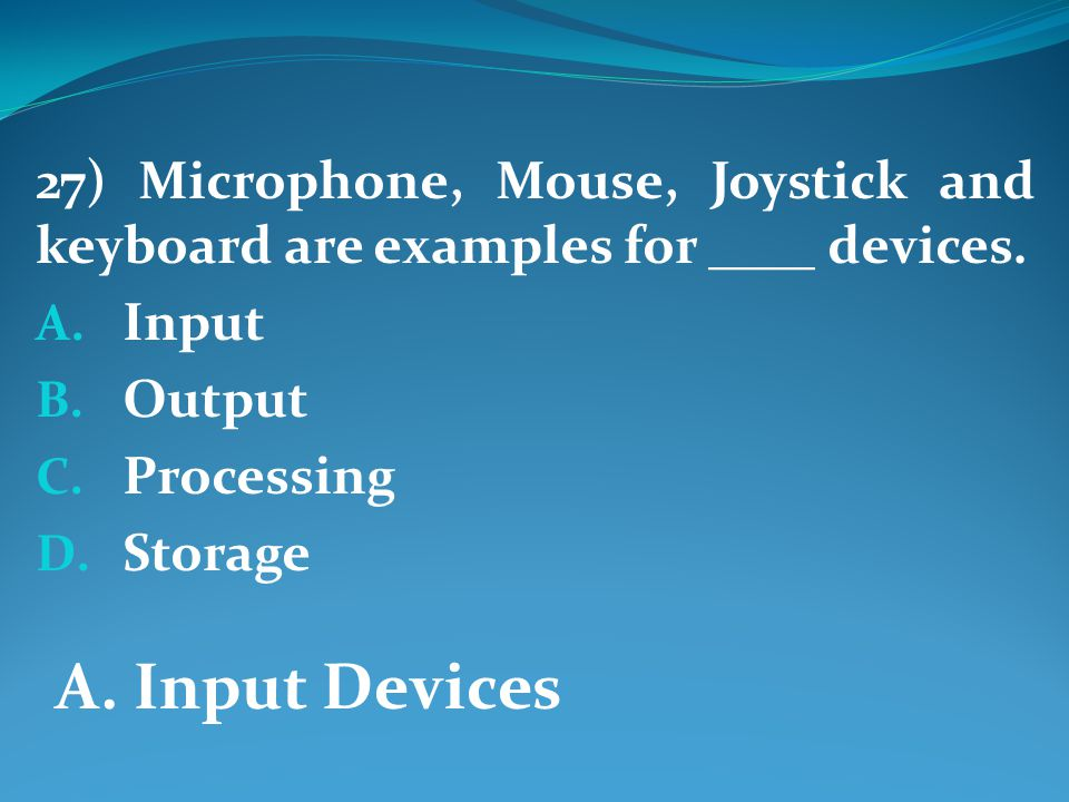 27) Microphone, Mouse, Joystick and keyboard are examples for ____ devices.