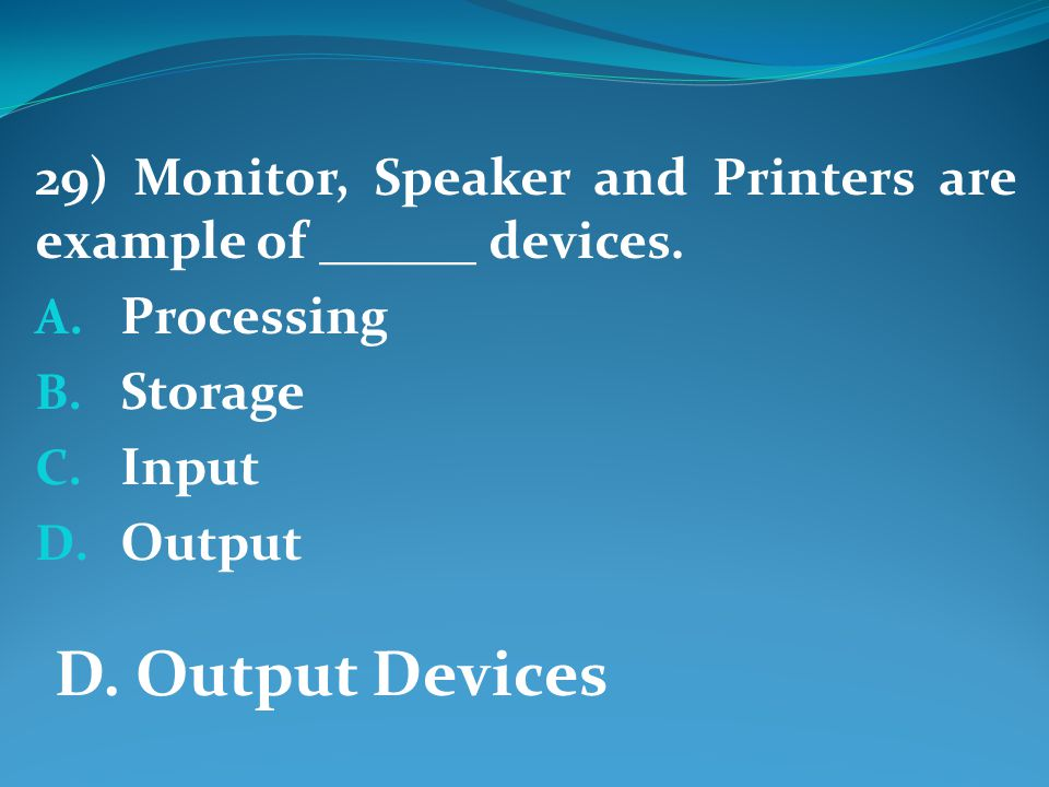 29) Monitor, Speaker and Printers are example of ______ devices.