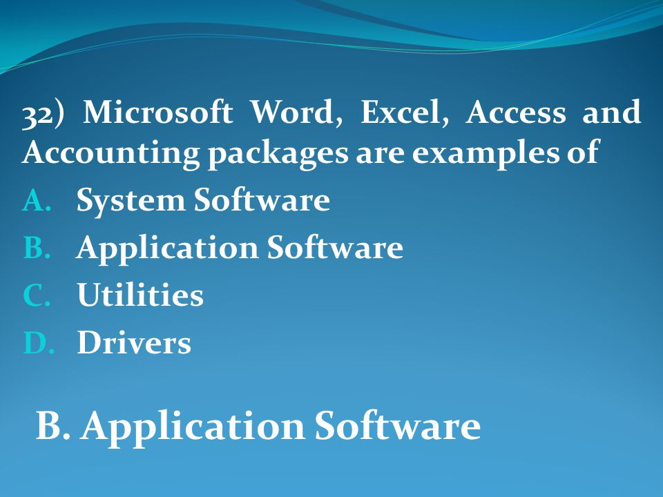32) Microsoft Word, Excel, Access and Accounting packages are examples of A.