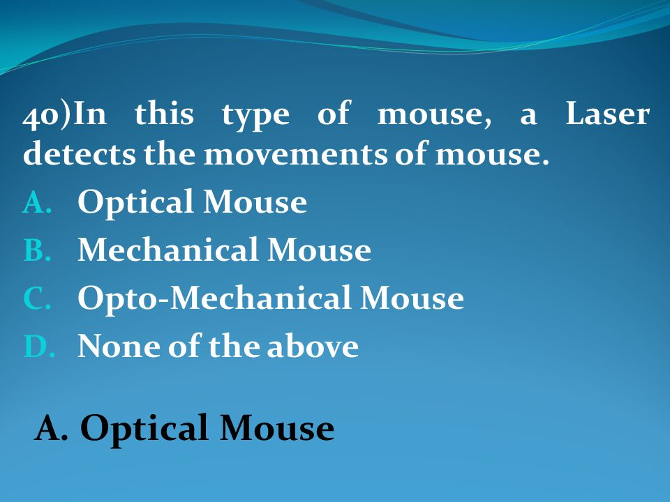 40)In this type of mouse, a Laser detects the movements of mouse.