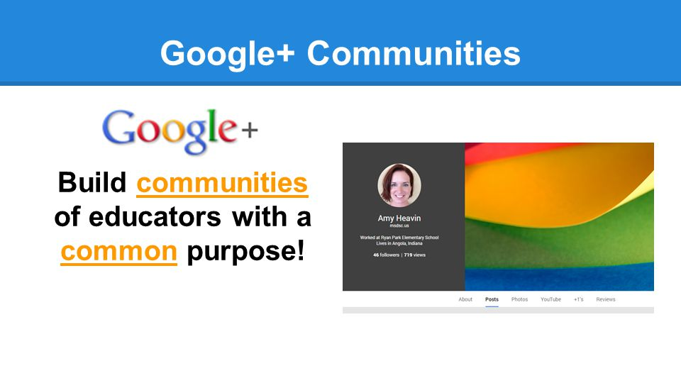 Google+ Communities Build communities of educators with a common purpose!