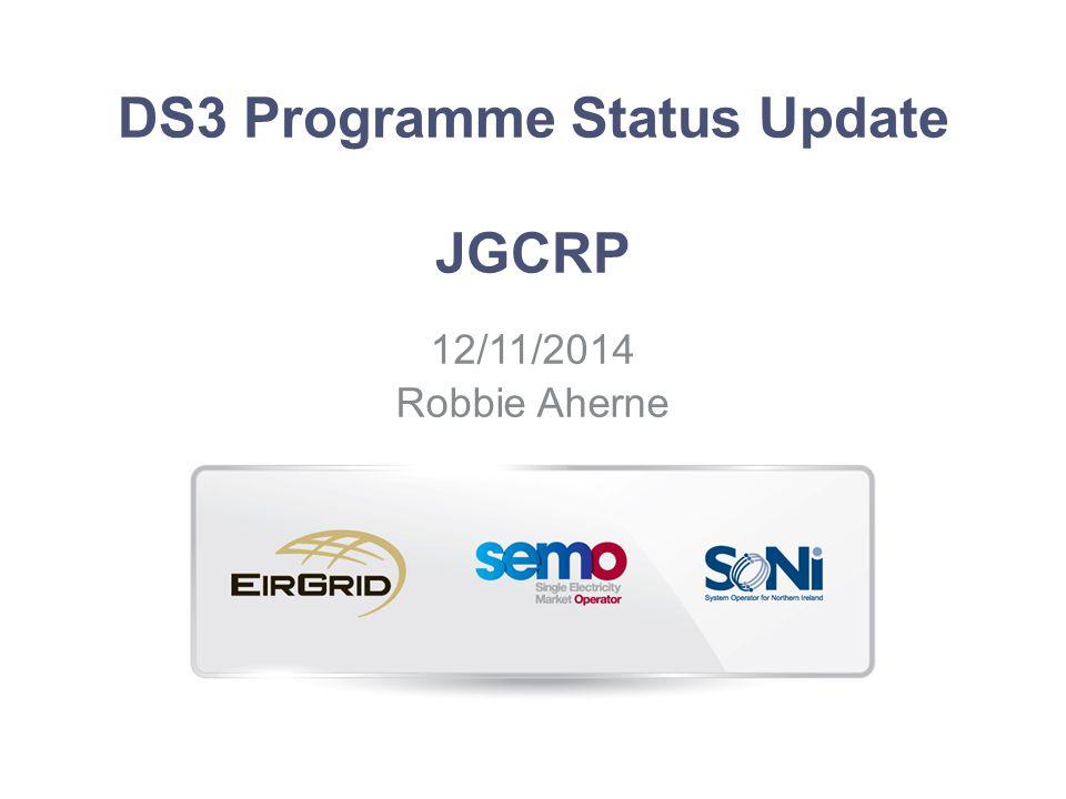 DS3 Programme Status Update JGCRP 12/11/2014 Robbie Aherne