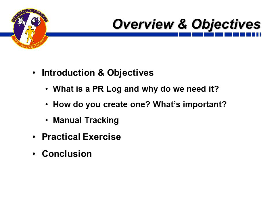 Overview & Objectives Introduction & Objectives What is a PR Log and why do we need it.