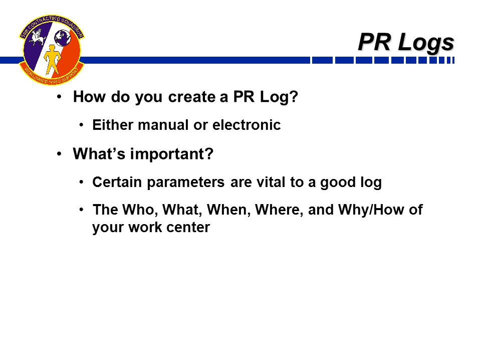 PR Logs How do you create a PR Log.Either manual or electronic What's important.