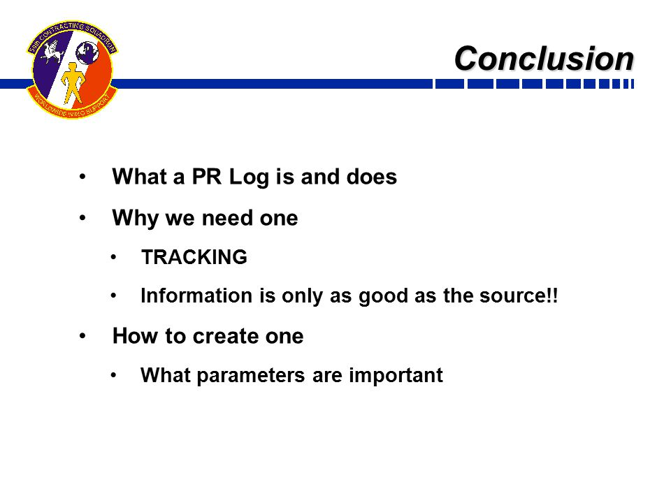 Conclusion What a PR Log is and does Why we need one TRACKING Information is only as good as the source!.