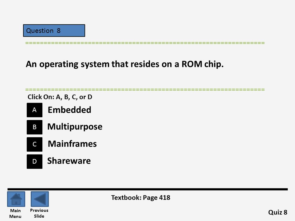 Question 8 D B C A ================================================================= An operating system that resides on a ROM chip.