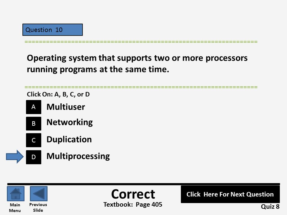 Question 10 C B A D ================================================================= Operating system that supports two or more processors running pr