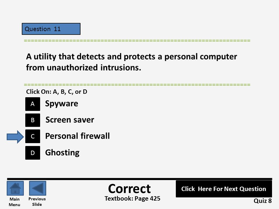 Question 11 D B C A ================================================================= A utility that detects and protects a personal computer from unauthorized intrusions.