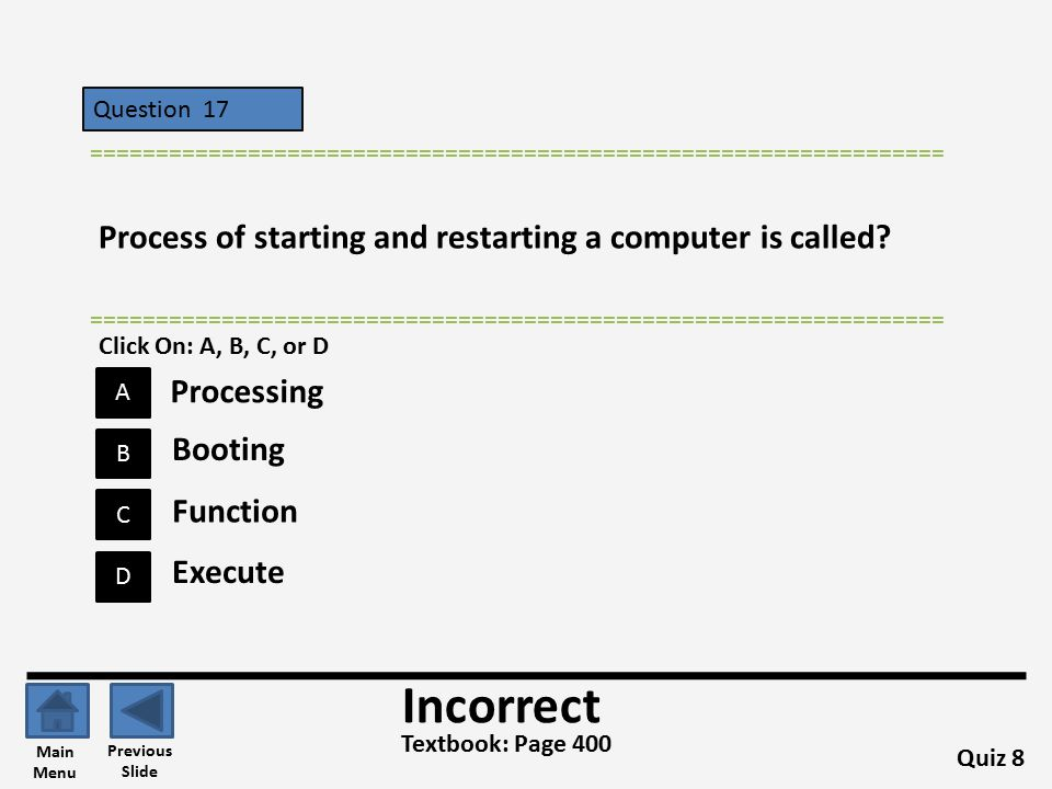 Question 17 C B A D ================================================================= Process of starting and restarting a computer is called.