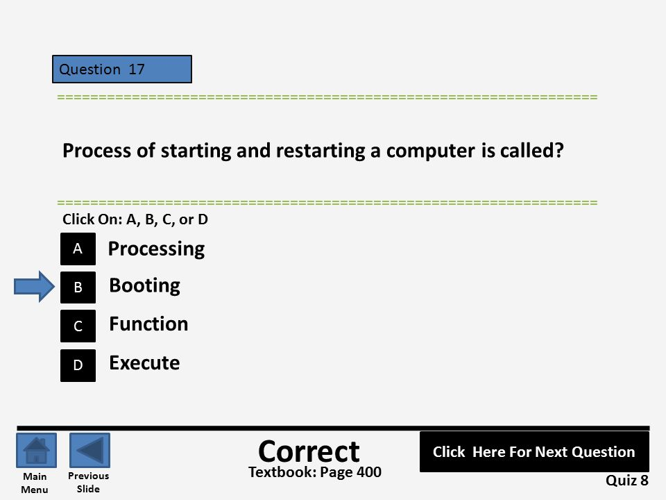 Question 17 C B A D ================================================================= Process of starting and restarting a computer is called? Quiz 8