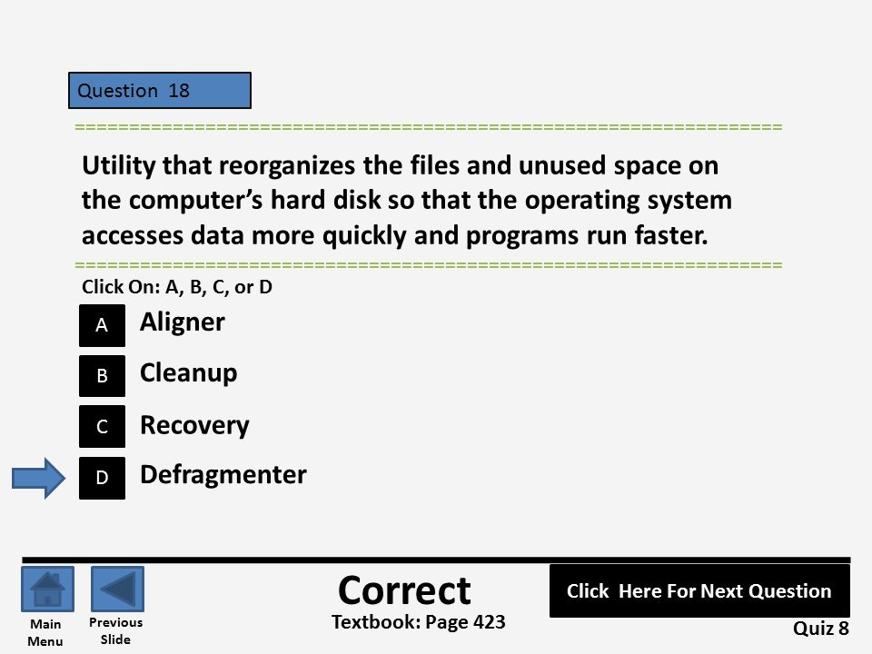 Question 18 A B C D ================================================================= Utility that reorganizes the files and unused space on the computer's hard disk so that the operating system accesses data more quickly and programs run faster.