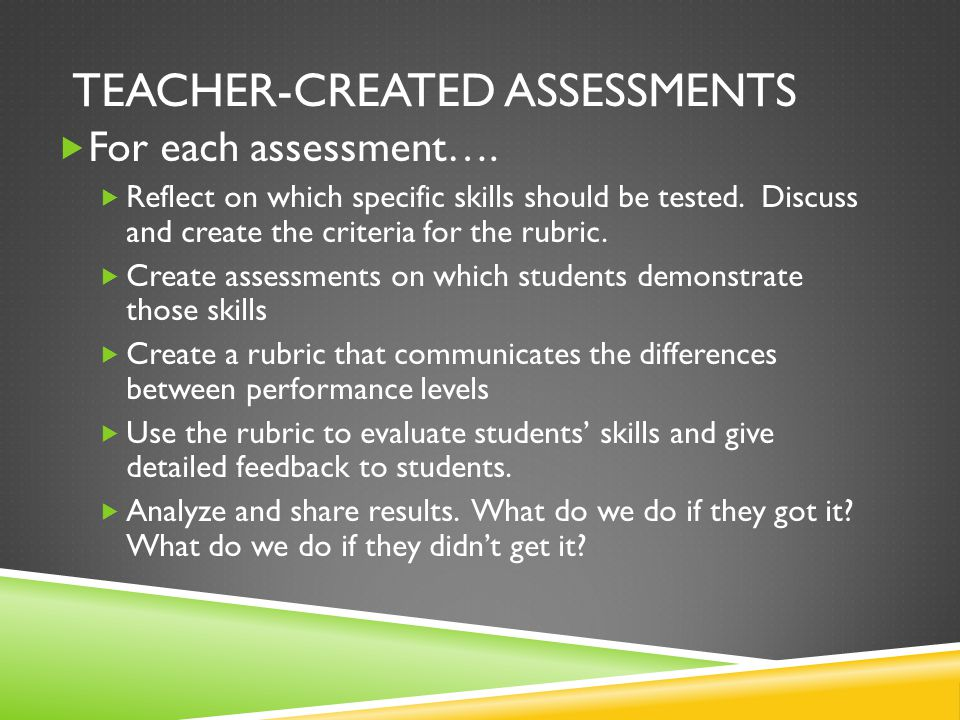 TEACHER-CREATED ASSESSMENTS  For each assessment….