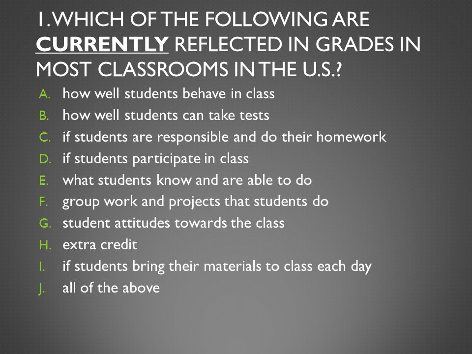 1. WHICH OF THE FOLLOWING ARE CURRENTLY REFLECTED IN GRADES IN MOST CLASSROOMS IN THE U.S..