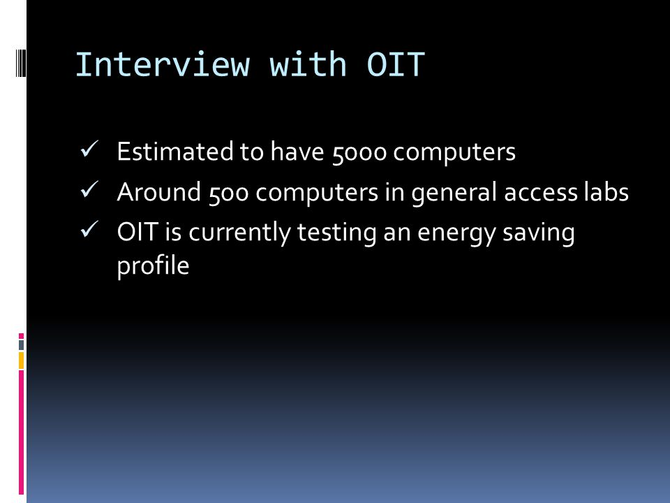 Interview with OIT Estimated to have 5000 computers Around 500 computers in general access labs OIT is currently testing an energy saving profile