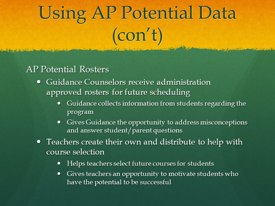 Consider with Reflection Review the rosters to see how well the predictions aligned Review the rosters to see how well the predictions aligned Before locking in your master schedule, check to be sure students were not missed from the AP Rosters Before locking in your master schedule, check to be sure students were not missed from the AP Rosters Compare the percentage threshold to that which College Board recommends and correlate your data Compare the percentage threshold to that which College Board recommends and correlate your data Return to the reasons students did not take courses and assess the validity of these excuses Return to the reasons students did not take courses and assess the validity of these excuses
