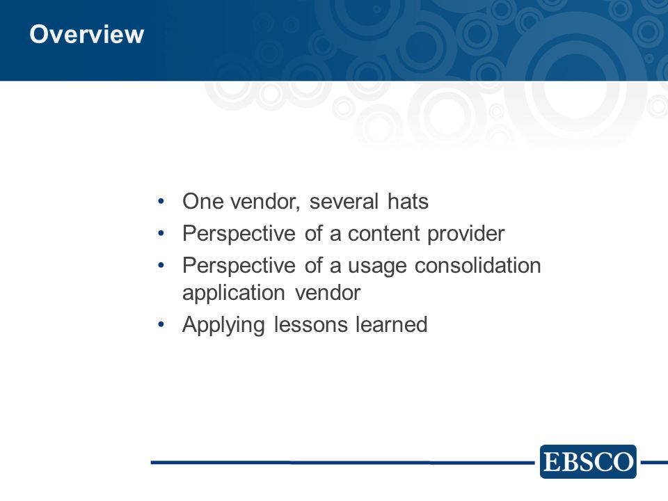 Overview One vendor, several hats Perspective of a content provider Perspective of a usage consolidation application vendor Applying lessons learned