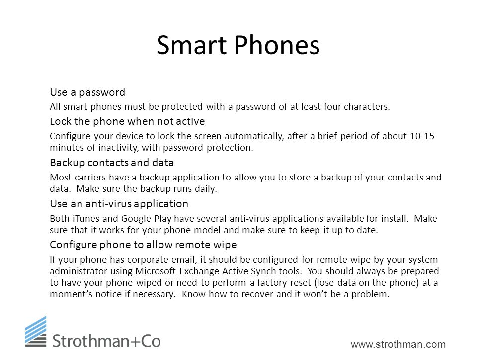 www.strothman.com Smart Phones Use a password All smart phones must be protected with a password of at least four characters.