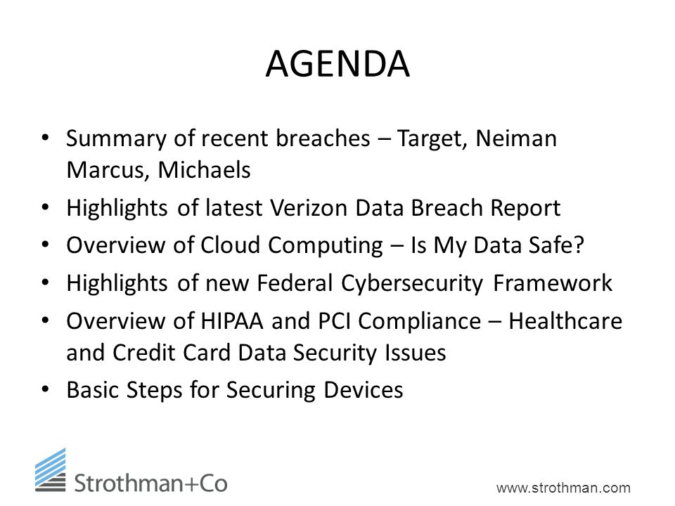 www.strothman.com AGENDA Summary of recent breaches – Target, Neiman Marcus, Michaels Highlights of latest Verizon Data Breach Report Overview of Cloud Computing – Is My Data Safe.