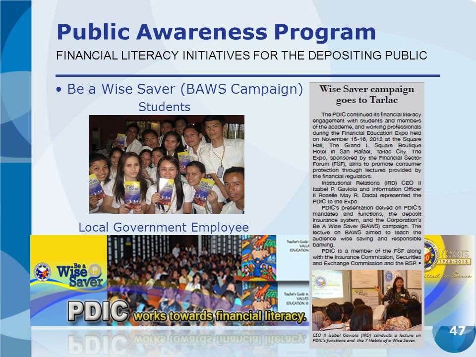 47 Be a Wise Saver (BAWS Campaign) FINANCIAL LITERACY INITIATIVES FOR THE DEPOSITING PUBLIC Public Awareness Program Local Government Employee Student