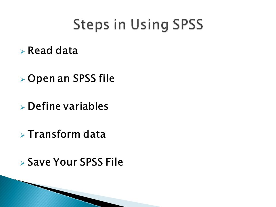  Read data  Open an SPSS file  Define variables  Transform data  Save Your SPSS File