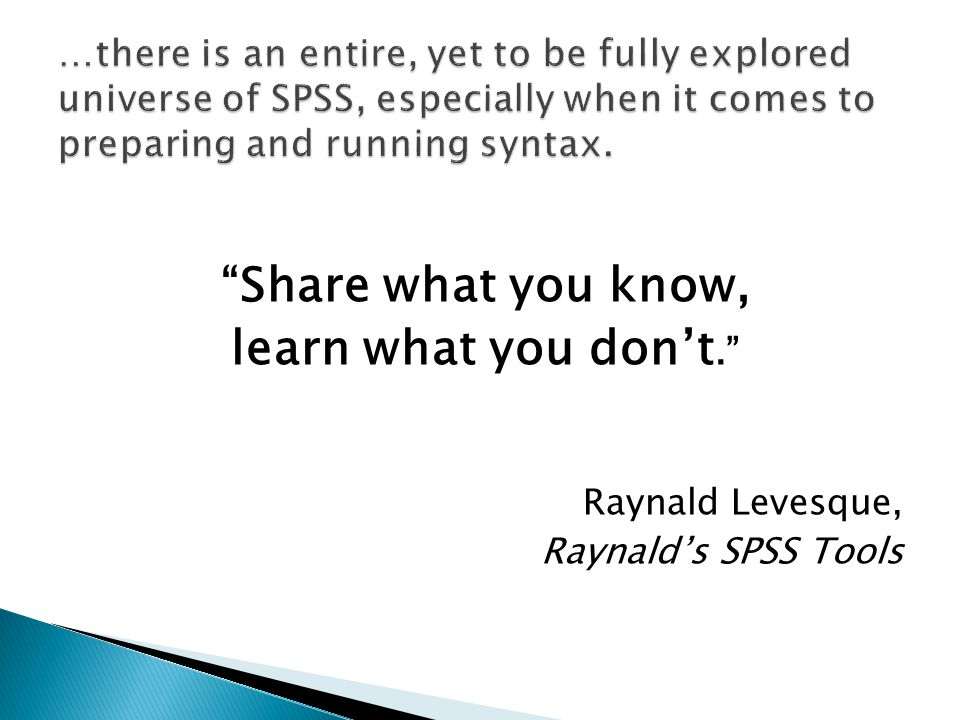 """""""Share what you know, learn what you don't."""" Raynald Levesque, Raynald's SPSS Tools"""