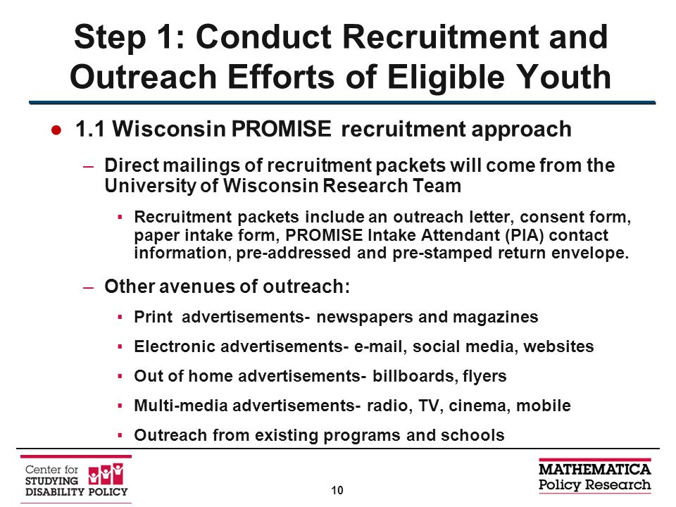 ●1.1 Wisconsin PROMISE recruitment approach –Direct mailings of recruitment packets will come from the University of Wisconsin Research Team ▪Recruitment packets include an outreach letter, consent form, paper intake form, PROMISE Intake Attendant (PIA) contact information, pre-addressed and pre-stamped return envelope.
