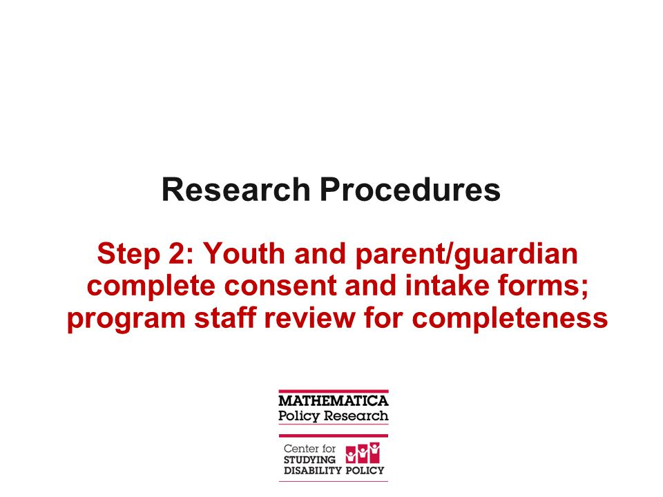 Research Procedures Step 2: Youth and parent/guardian complete consent and intake forms; program staff review for completeness