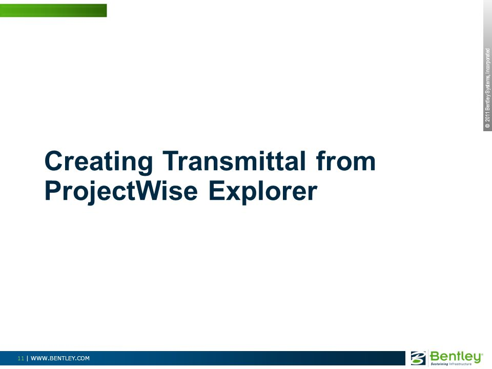 © 2011 Bentley Systems, Incorporated 11 | WWW.BENTLEY.COM Creating Transmittal from ProjectWise Explorer