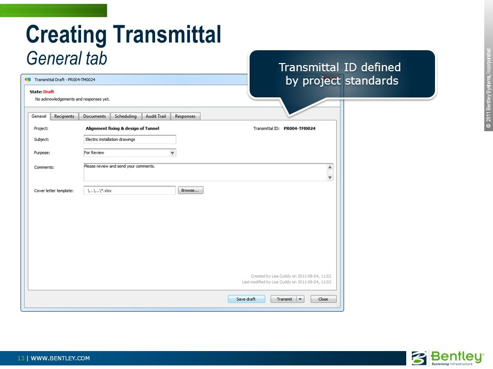 © 2011 Bentley Systems, Incorporated 13 | WWW.BENTLEY.COM Creating Transmittal General tab Transmittal ID defined by project standards Transmittal ID defined by project standards