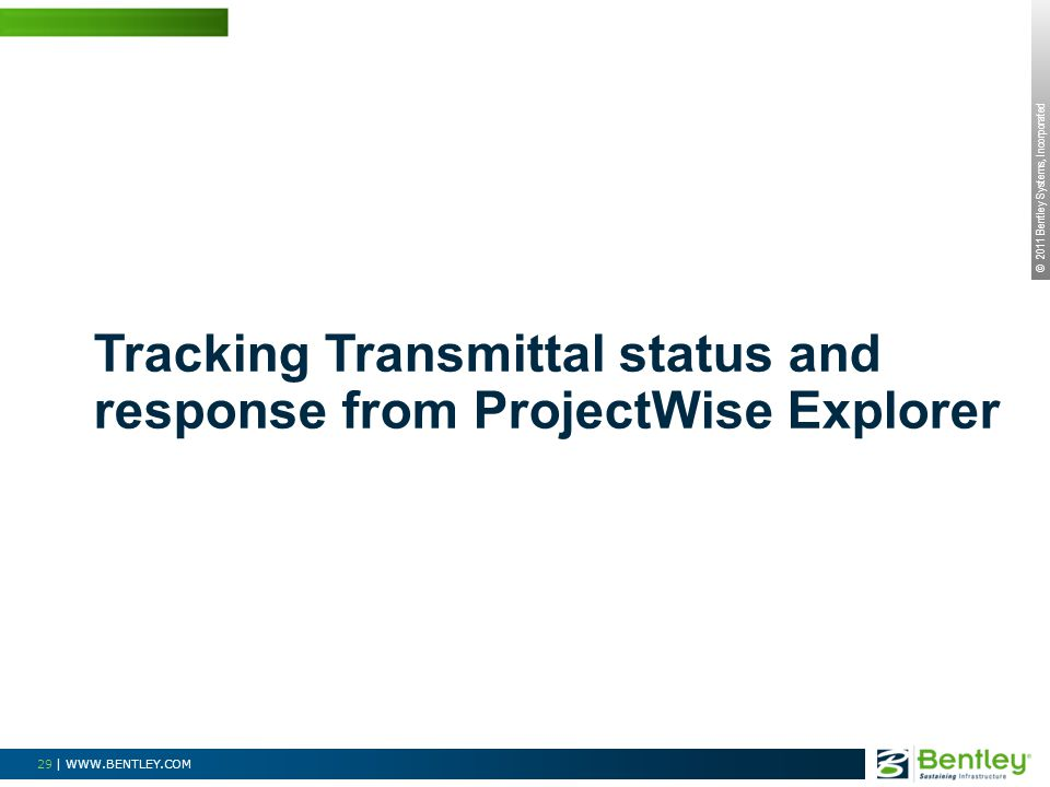 © 2011 Bentley Systems, Incorporated 29 | WWW.BENTLEY.COM Tracking Transmittal status and response from ProjectWise Explorer