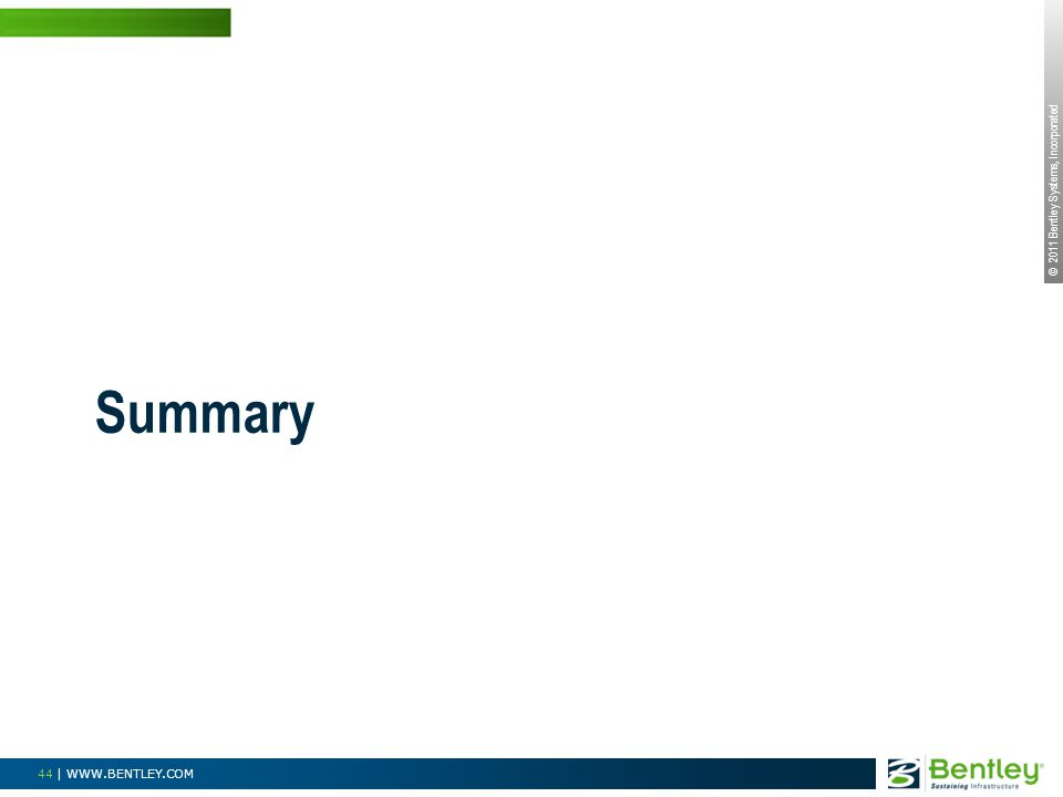 © 2011 Bentley Systems, Incorporated 44 | WWW.BENTLEY.COM Summary