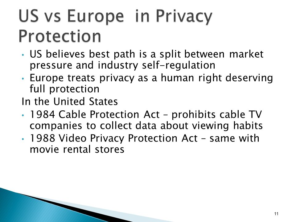 US believes best path is a split between market pressure and industry self-regulation Europe treats privacy as a human right deserving full protection