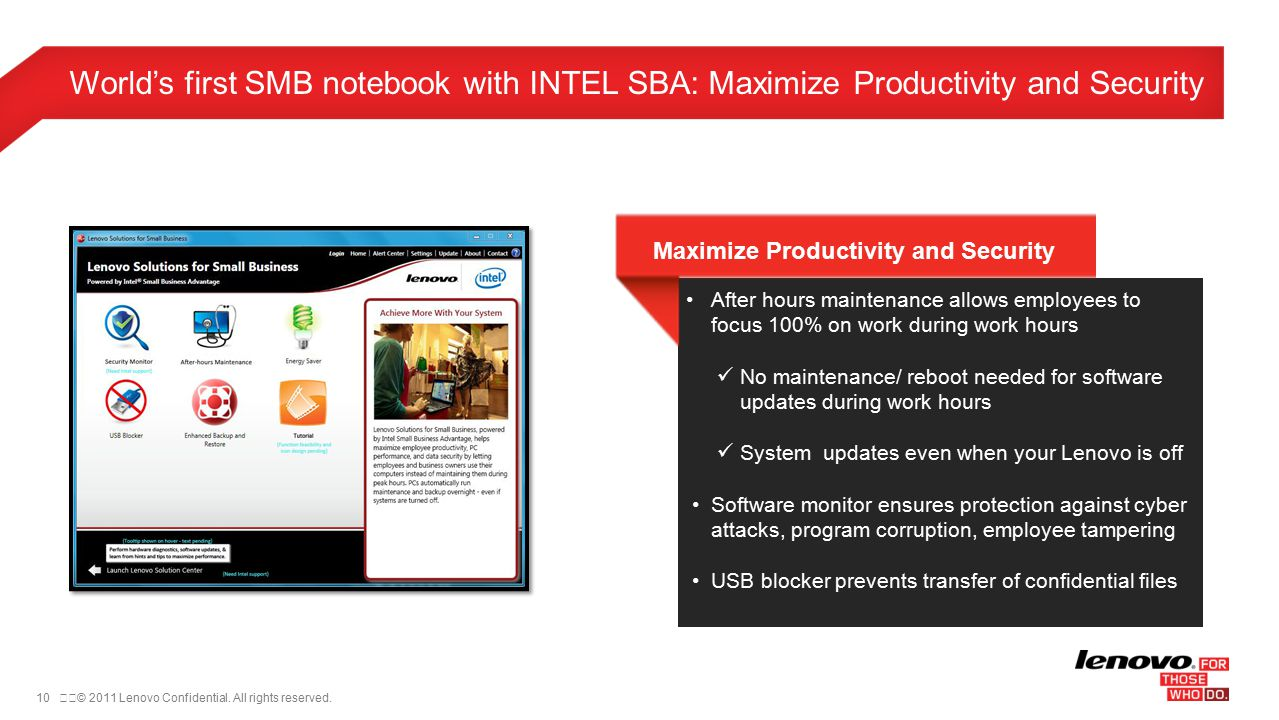 10© 2011 Lenovo Confidential. All rights reserved. World's first SMB notebook with INTEL SBA: Maximize Productivity and Security After hours mainten