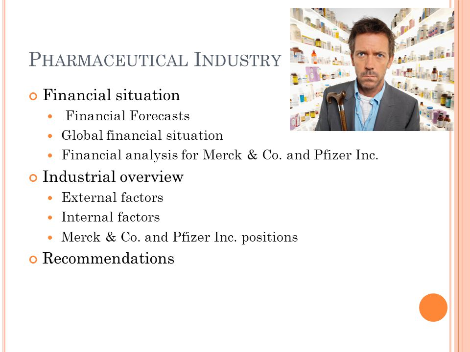 P HARMACEUTICAL I NDUSTRY Financial situation Financial Forecasts Global financial situation Financial analysis for Merck & Co.