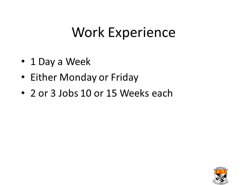 Work Experience 1 Day a Week Either Monday or Friday 2 or 3 Jobs 10 or 15 Weeks each