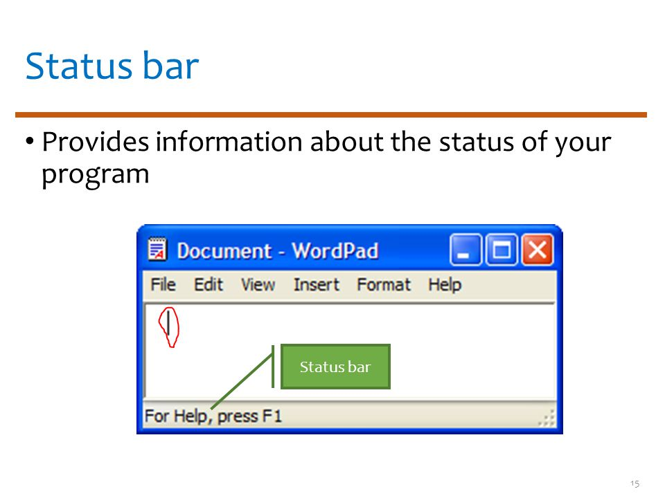 Status bar Provides information about the status of your program Status bar 15