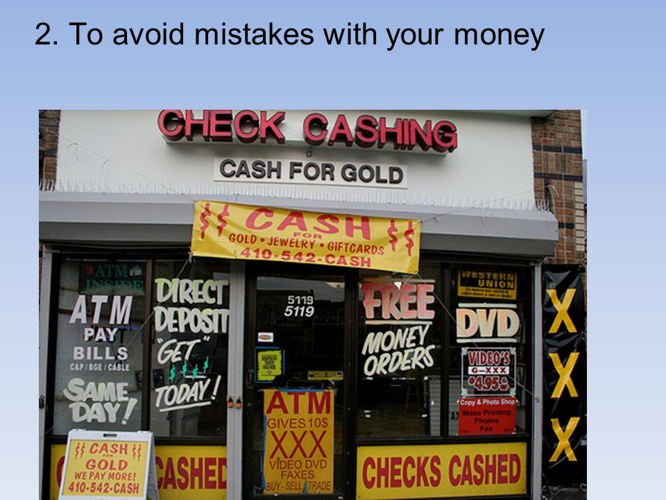 2. To avoid mistakes with your money Check Cashing