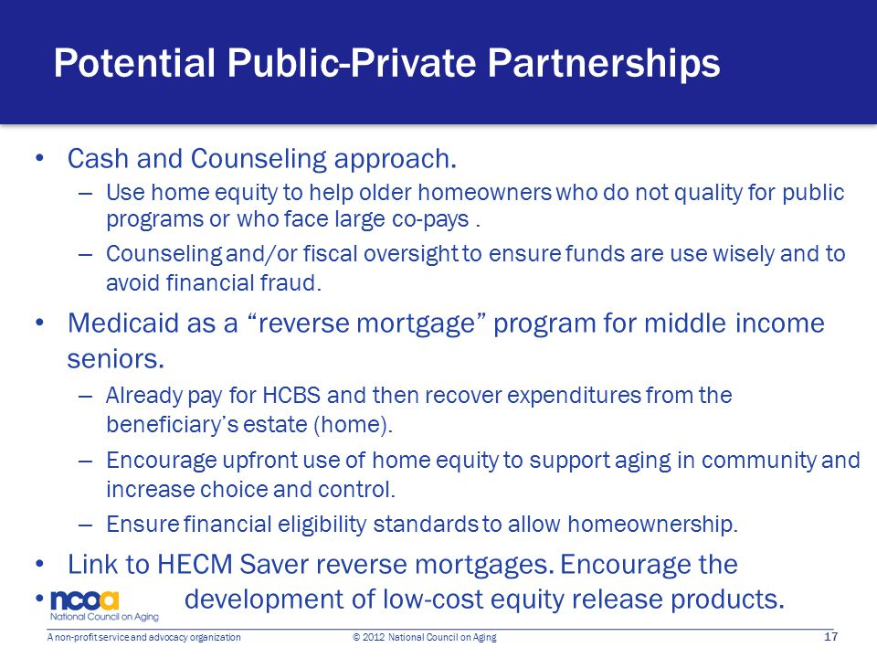 17 A non-profit service and advocacy organization © 2012 National Council on Aging Potential Public-Private Partnerships Cash and Counseling approach.