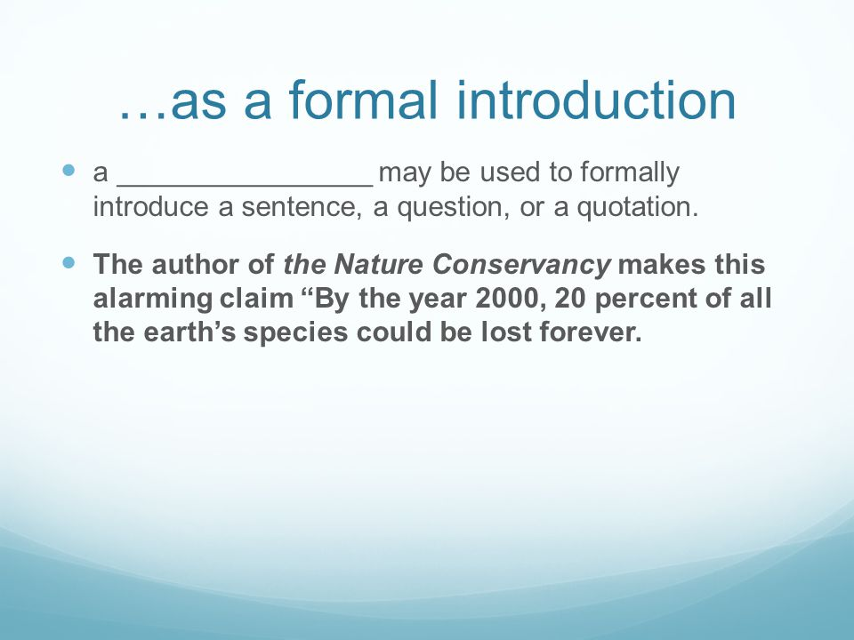 …as a formal introduction a ________________ may be used to formally introduce a sentence, a question, or a quotation.