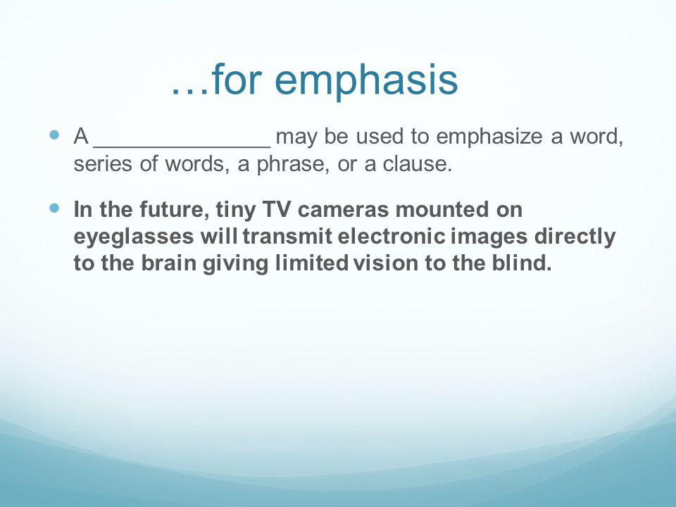 …for emphasis A ______________ may be used to emphasize a word, series of words, a phrase, or a clause.
